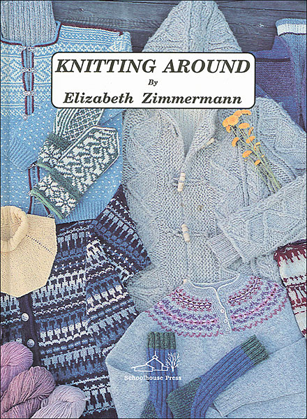 Knitting Around from KnitPicks.com Knitting by Elizabeth Zimmermann