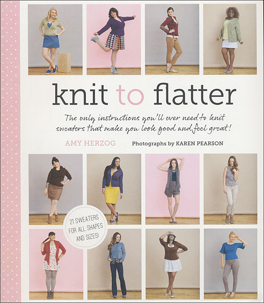 Knit to Flatter from KnitPicks.com Knitting by Amy Herzog