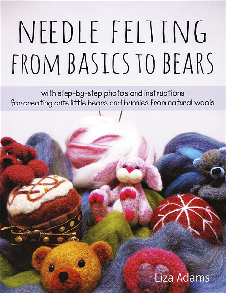 Needle Felting From Basics to Bears