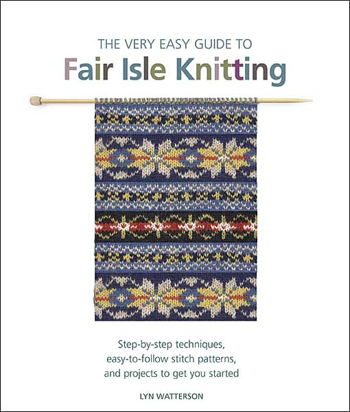 The Very Easy Guide to Fair Isle Knitting