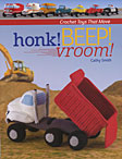 Honk! Beep! Vroom! Crochet Toys that Move
