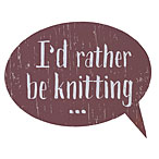 I'd Rather Be Knitting Sign