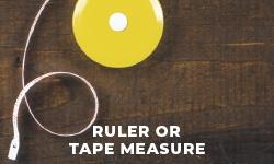 Ruler or tape measure