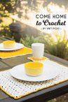 Come Home to Crochet: 7 Home Decor Patterns