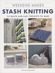 Stash Knitting: 25 Quick and Easy Projects to Make