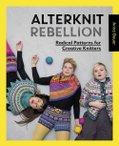 Alterknit Rebellion : Radical Patterns for Creative Knitters