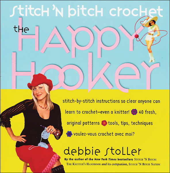 Stitch 'n Bitch Crochet The Happy Hooker