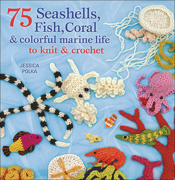 75 Seashells, Coral and Colorful Marine Life to Knit and Crochet