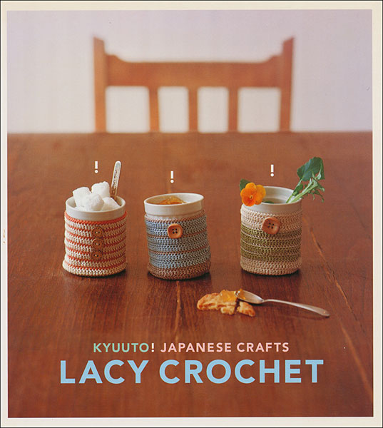 Kyuuto! Japanese Crafts: Lacy Crochet