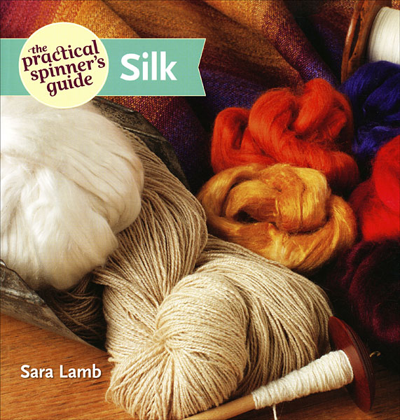 The Practical Spinners Guide: Silk