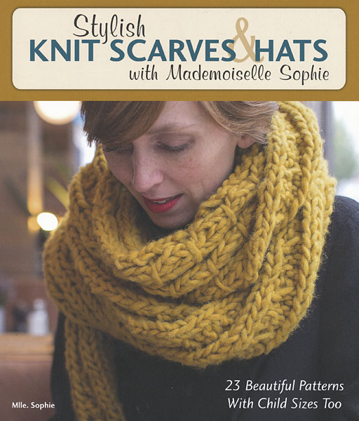 Stylish Knit Scarves Hats From Knitpicks Knitting By Sophie Mlle