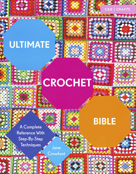 The Ultimate Crochet Bible