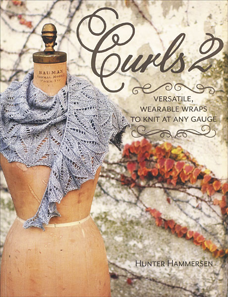 Curls 2: Versatile, Wearable Wraps to Knit at Any Gauge