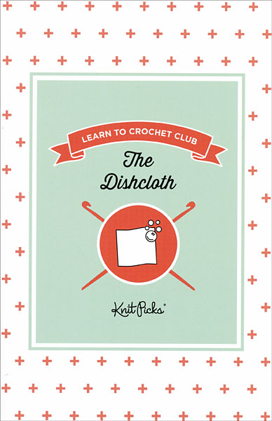 Learn to Crochet Club: The Dishcloth Booklet