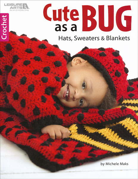 Cute as a Bug: Hats, Sweaters, & Blankets