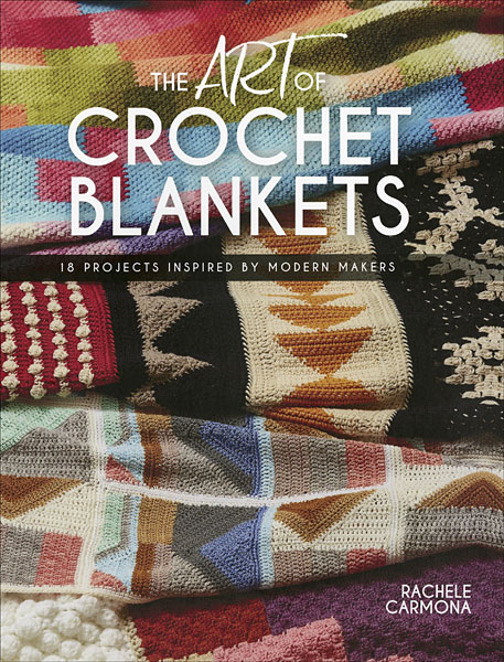 The Art Of Crochet Blankets From Knitpickscom Knitting By Rachele