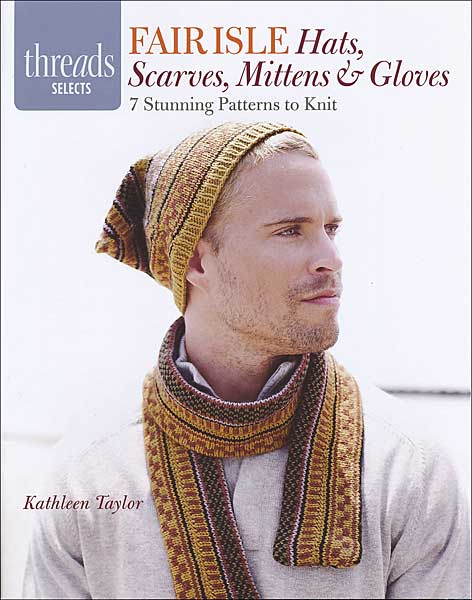 Threads Selects Fair Isle Hats, Scarves, Mittens & Gloves