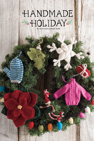 Knit Picks' Handmade Holiday Collection: 30 Handmade Ornaments
