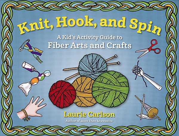 Knit, Hook, and Spin: A Kid's Guide to Fiber Arts and Crafts