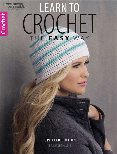 Learn to Crochet The Easy Way (Updated Edition)