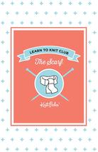Learn to Knit Club - The Scarf eBook Pattern