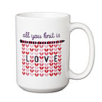 All You Knit is Love 15oz Mug